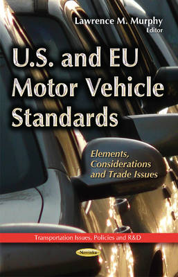 U.S. & EU Motor Vehicle Standards: Elements, Considerations & Trade Issues (Paperback)
