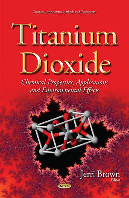Titanium Dioxide: Chemical Properties, Applications and Environmental Effects (Hardback)