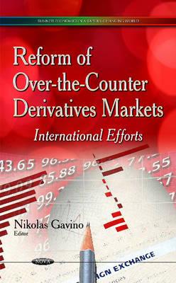 Reform of Over-the-Counter Derivatives Markets: International Efforts (Hardback)