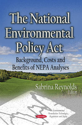 The National Environmental Policy Act: Background, Costs and Benefits of NEPA Analyses (Paperback)