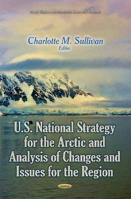 U.S. National Strategy for the Arctic and Analysis of Changes and Issues for the Region (Hardback)