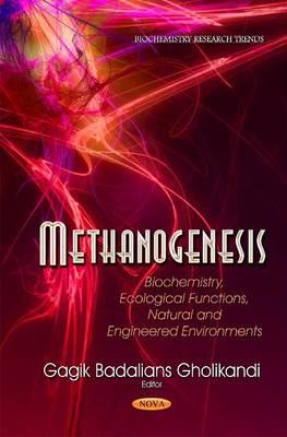 Methanogenesis: Biochemistry, Ecological Functions, Natural & Engineered Environments (Hardback)