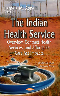 The Indian Health Service: Overview, Contract Health Services, and Affordable Care Act Impacts (Hardback)