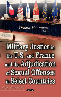 Military Justice in the U.S. and France and the Adjudication of Sexual Offenses in Select Countries (Hardback)
