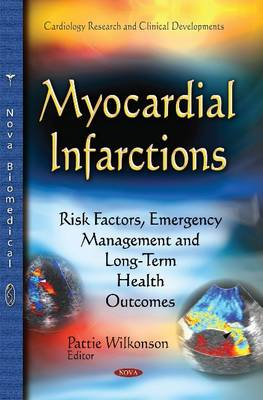 Myocardial Infarctions: Risk Factors, Emergency Management & Long-Term Health Outcomes (Hardback)