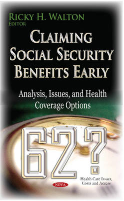 Claiming Social Security Benefits Early: Analysis, Issues & Health Coverage Options (Hardback)