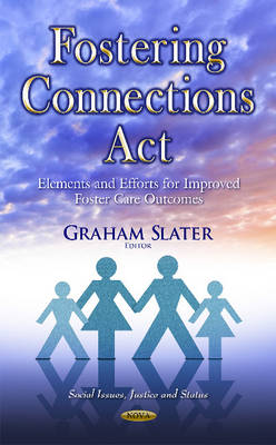 Fostering Connections Act: Elements & Efforts for Improved Foster Care Outcomes (Hardback)