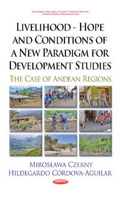 Livelihood -- Hope & Conditions of a New Paradigm for Development Studies: The Case of Andean Regions (Hardback)