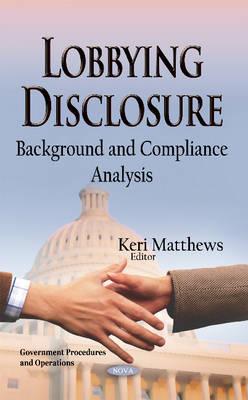 Lobbying Disclosure: Background & Compliance Analysis (Hardback)