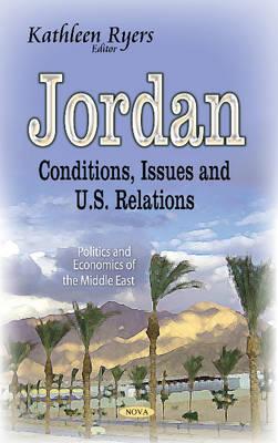 Jordan: Conditions, Issues & U.S. Relations (Hardback)