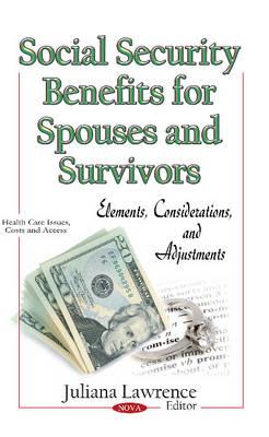 Social Security Benefits for Spouses & Survivors: Elements, Considerations & Adjustments (Hardback)