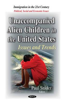 Unaccompanied Alien Children in the United States: Issues & Trends (Hardback)
