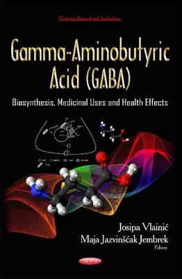 Gamma-Aminobutyric Acid (GABA): Biosynthesis, Medicinal Uses & Health Effects (Hardback)