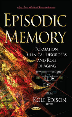 Episodic Memory: Formation, Clinical Disorders & Role of Aging (Hardback)