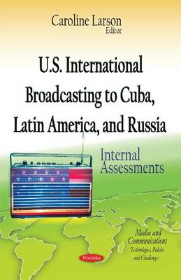 U.S. International Broadcasting to Cuba, Latin America & Russia: Internal Assessments (Paperback)