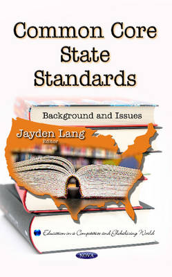 Common Core State Standards: Background & Issues (Hardback)