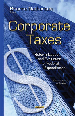 Corporate Taxes: Reform Issues & Evaluation of Federal Expenditures (Hardback)
