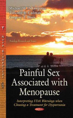 Painful Sex Associated with Menopause: Interpreting FDA Warnings When Choosing a Treatment for Dyspareunia (Hardback)
