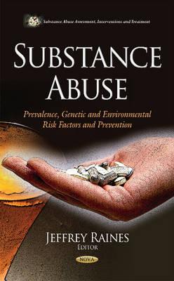 Substance Abuse: Prevalence, Genetic & Environmental Risk Factors & Prevention (Hardback)