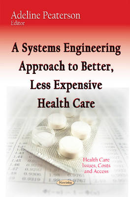 A Systems Engineering Approach to Better, Less Expensive Health Care (Paperback)