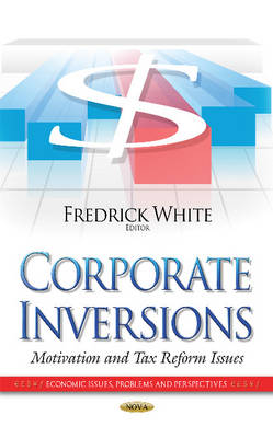 Corporate Inversions: Motivation & Tax Reform Issues (Hardback)