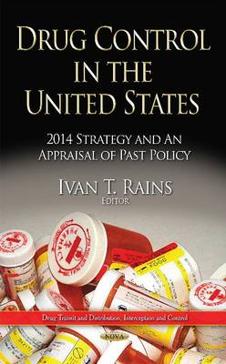 Drug Control in the United States: 2014 Strategy and an Appraisal of Past Policy (Hardback)