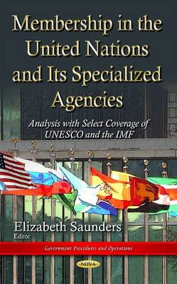 Membership in the United Nations and Its Specialized Agencies:: Analysis with Select Coverage of UNESCO and the IMF (Hardback)