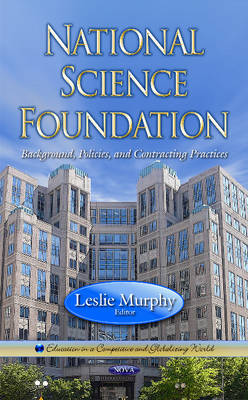 National Science Foundation: Background, Policies, and Contracting Practices (Hardback)