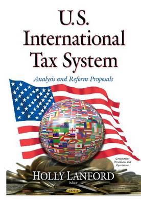 U.S. International Tax System: Analysis and Reform Proposals (Hardback)