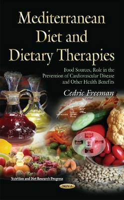 Mediterranean Diet and Dietary Therapies: Food Sources, Role in the Prevention of Cardiovascular Disease and Other Health Benefits (Hardback)