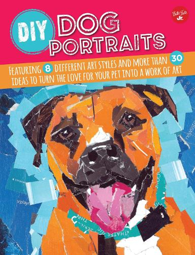 DIY Dog Portraits: More Than 25 Ways to Turn the Love for Your Pet into a Work of Art (Paperback)