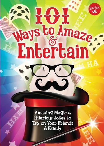 101 Ways to Amaze & Entertain: Amazing Magic & Hilarious Jokes to Try on Your Friends & Family (Paperback)