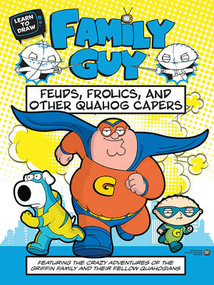 Learn to Draw Family Guy: Feuds, Frolics, and Other Quahog Capers (Paperback)