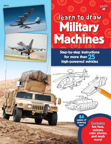 Learn to Draw Military Machines: Step-by-step instructions for more than 25 high-powered vehicles - Learn to Draw (Paperback)