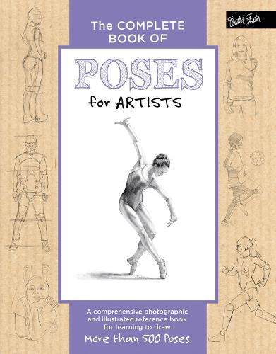The Complete Book of Poses for Artists: A comprehensive photographic and illustrated reference book for learning to draw more than 500 poses - The Complete Book of ... (Hardback)
