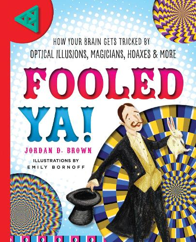 Fooled Ya!: How Your Brain Gets Tricked by Optical Illusions, Magicians, Hoaxes & More (Hardback)