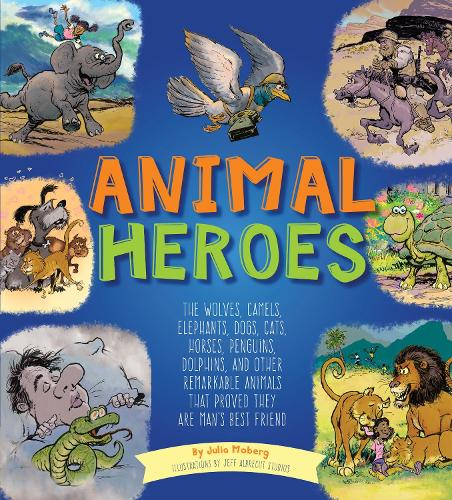 Animal Heroes: The Wolves, Camels, Elephants, Dogs, Cats, Horses, Penguins, Dolphins, and Other Remarkable Animals That Proved They Are Man's Best Friend (Hardback)