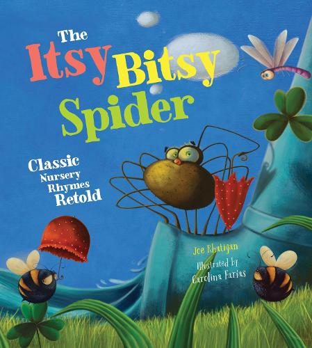 The Itsy Bitsy Spider: Classic Nursery Rhymes Retold - Classic Nursery Rhymes Retold (Hardback)
