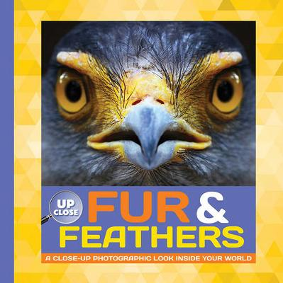 Fur & Feathers: A close-up photographic look inside your world - Up Close (Hardback)