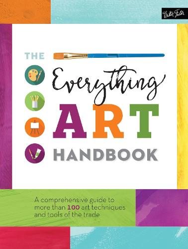 The Everything Art Handbook: A comprehensive guide to more than 100 art techniques and tools of the trade - The Complete Book of ... (Hardback)