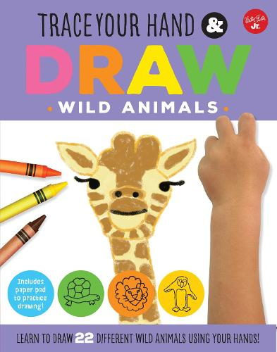 Trace Your Hand & Draw: Wild Animals: Learn to draw 22 different wild animals using your hands! - Drawing with Your Hand (Paperback)