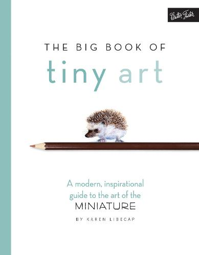 The Big Book of Tiny Art: A modern, inspirational guide to the art of the miniature (Paperback)