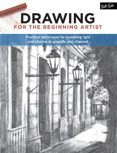 Drawing for the Beginning Artist: Practical techniques for mastering light and shadow in graphite and charcoal - For the Beginning Artist (Paperback)
