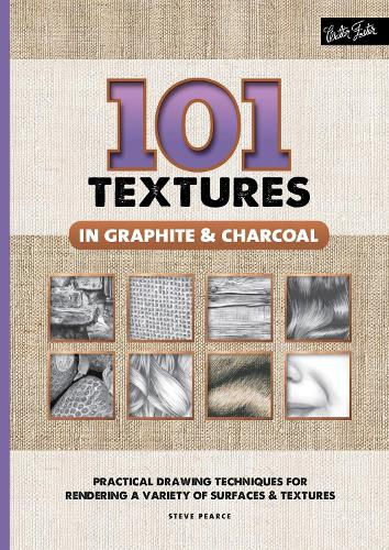101 Textures in Graphite & Charcoal: Practical drawing techniques for rendering a variety of surfaces & textures - 101 Textures (Spiral bound)