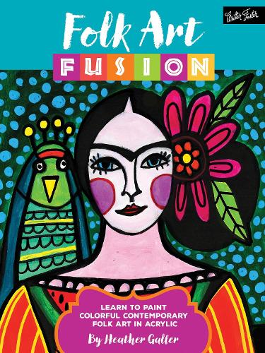 Folk Art Fusion: Learn to paint colorful contemporary folk art in acrylic - Folk Art Fusion (Paperback)