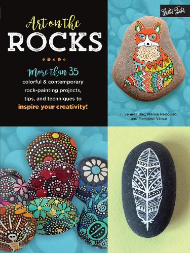 Art on the Rocks: More than 35 colorful & contemporary rock-painting projects, tips, and techniques to inspire your creativity! (Paperback)