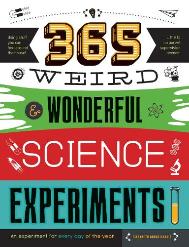 365 Weird & Wonderful Science Experiments: An experiment for every day of the year - STEAM 365 (Paperback)