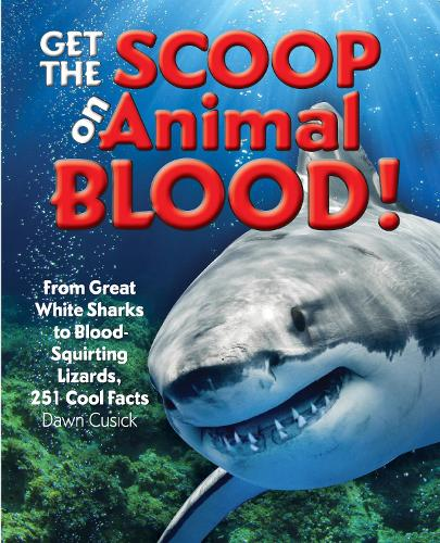 Get the Scoop on Animal Blood: From Great White Sharks to Blood-Squirting Lizards, 251 Cool Facts - Get the Scoop (Hardback)