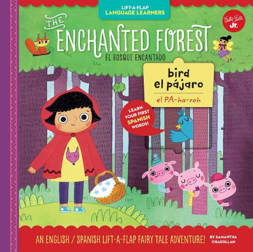 Lift-a-Flap Language Learners: The Enchanted Forest: An English/Spanish Lift-a-Flap Fairy Tale Adventure - Lift-a-Flap Language Learners (Hardback)