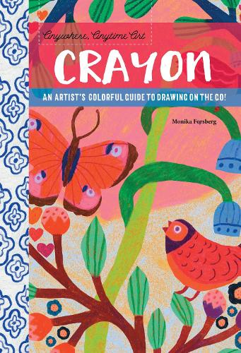 Anywhere, Anytime Art: Crayon: An artist's colorful guide to drawing on the go! - Anywhere, Anytime Art (Paperback)